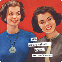 Magnet - Anne Taintor - yes, we are lesbians... and no, you can't watch
