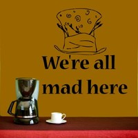 Housewares Vinyl Decal Alice in Wonderland Quote We are All Mad Here Home Wall Art Decor Removable Stylish Sticker Mural Unique Design for Room Office