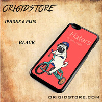 Haters Gonna Hate Pug BicycleSnap on Black White and 3D Iphone 6 Plus Case