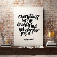 """Andy Warhol print quote, """"Everthing has it's beauty but not everyone sees it""""  Inspirational Art Motivational Quote Typography Art"""