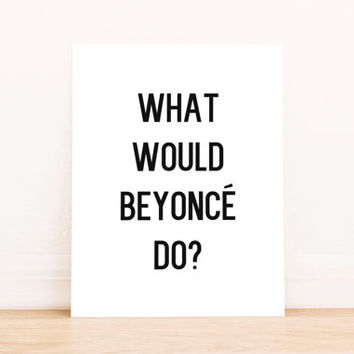 """Printable Art """"What Would Beyonce Do"""" in Black and White Typography Poster Home Decor Office Decor Poster"""