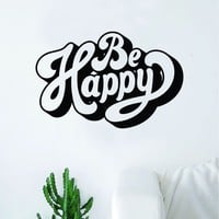 Be Happy Wall Decal Sticker Vinyl Art Bedroom Living Room Decor Decoration Teen Quote Inspirational Motivational Cute Boy Girl Funny Cute Love Trendy Smile Joy Happiness