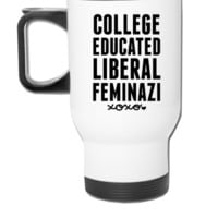 College Educated Liberal Faminazi - Travel Mug