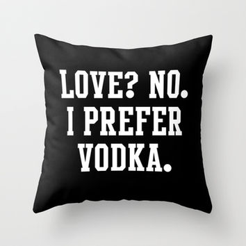 Love? No. I prefer Vodka Throw Pillow by Deadly Designer