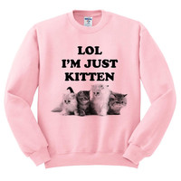 Pink Crewneck - Lol I'm Just Kitten - Cat Sweater Jumper Pullover Kittens