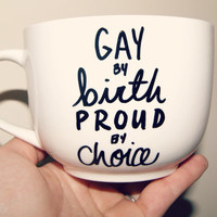 Gay By Birth Proud By Choice /Gay/Lesbian/Proud/LGBT/Love Is Equal?Equality