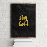 """PRINTABLE Art"""" Stay Gold"""" Black And Gold Color,Inspirational Art,Gold Foil,Best Words,Typography Gold Print,Office Decor,Wall Art,Instant"""