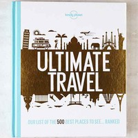 Ultimate Travel: The 500 Best Places On The Planet... Ranked By Lonely Planet