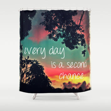 Every day is a second chance! Shower Curtain by Louise Machado
