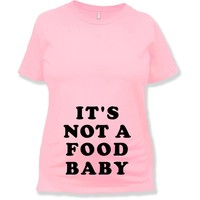 It's Not a Food Baby - Maternity T-Shirt