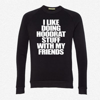 I Like Doing Hoodrat Stuff With My Friends fleece crewneck sweatshirt