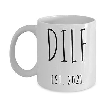 DILF Mug Push Present For New Mom Gifts Funny New Father Coffee Cup for Pregnant Expecting Dad New Baby Shower Gift for Dad D.I.L.F. Est 2021