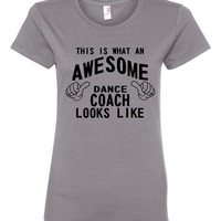 This Is What An Awesome Dance Coach Looks Like Tshirt. Cute Shirts  All Ages. Great Shirt Ladies and Unisex Style Shirt.  Makes a Great Gift