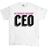 My Favorite Position Is CEO -- Unisex T-Shirt
