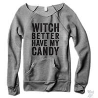 Witch Better Have My Candy Sweater