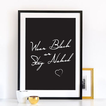 """Funny Quote Print """"Wear Black or Stay Naked"""", Funny Print, Wall Art, Wall Decor, Typography Poster, Quote Wall Art."""