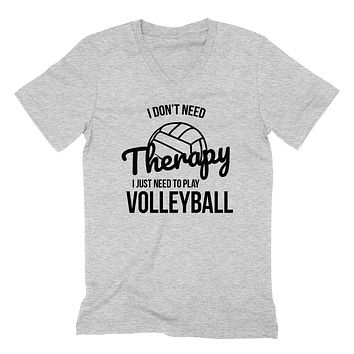 I don't need therapy I just need to play volleyball  team player birthday V Neck T Shirt