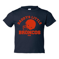 Daddys Little BRONCOS Fan Infant Toddler Youth T Shirt Personalize It Daddys Little Broncos Fan For Any Occasion Sizes 6 Mos To Youth XL