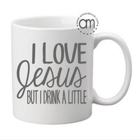 I Love Jesus But I Drink A Little