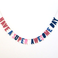 Have A Super Awesome Day felt banner, party banner, home decor, inspirational wall hanging in rose, blue, navy and soft pink