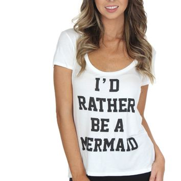 Rather Be A Mermaid Tee