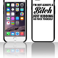 I'm Not Always A Bitch Just Kidding 5 5s 6 6plus phone cases