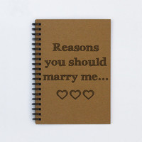 """Reasons you should marry me... -- 5"""" x 7"""" Journal, notebook, diary, sketch book, memory book, scrapbook"""