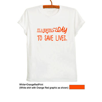 Its a beautiful day to save lives Shirt Greys Anatomy T Shirt Graphic Tee Womens Mens Tumblr Quote Teenager Fashion Blogger Clothing Gifts