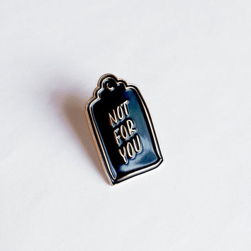 NOT FOR YOU enamel pin