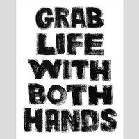 grab life with both hands - print, typographic, inspirational quote