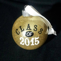 Class of 2015, 2016,2017, 2018 Ornament  Any year! Graduation gift! High School Senior!