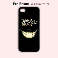 Cat Cheshire - We're All Mad Here,iPhone 5,5C Case,iPhone 5S Case,iPhone 4 Case, iPhone 4S Case,Samsung Galaxy S3, Samsung Galaxy S4
