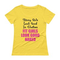 Skinny Girls Look Good in Clothes, Fit Girls Look Good Naked Gym Shirt