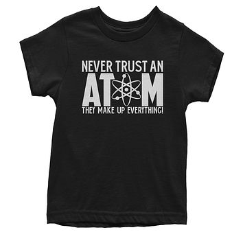 Never Trust An Atom They Make Up Everything Youth T-shirt