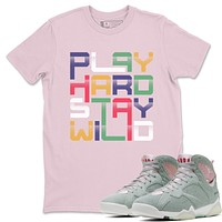Play Hard Stay Wild Pink T-Shirt - Air Jordan 7 Hare 2.0