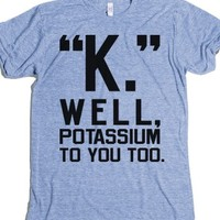 """K."" Well, Potassium To You Too-Unisex Athletic Blue T-Shirt"