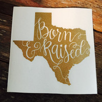 Born and Raised Texas Shaped Decal