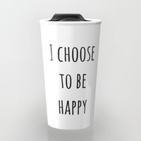 I CHOOSE TO BE HAPPY Travel Mug by Love from Sophie