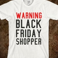 WARNING BLACK FRIDAY SHOPPER TEE
