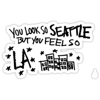 you look so seattle but you feel so la by olliemattie