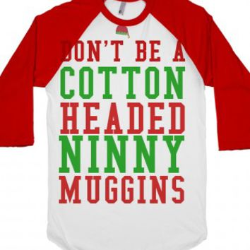 Don't Be a Cotton Headed Ninny Muggins-Unisex White/Red T-Shirt