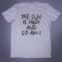 The Sun Is High And So Am I Slogan Tee Grunge Weed Stoner Drugs Acid Trip Tumblr T-shirt