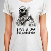Sloth shirt, Funny Women and Men shirt, Funny sloth t shirt, Sloth Women Shirt, Sloth Live Slow Die Whenever quote shirt, Gift for Her