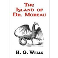 The Island of Dr. Moreau - The Classic Tale by H. G. Wells : H G Wells : 9781604502459
