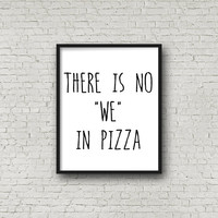 "There Is No ""We"" In Pizza Printable Wall Art - Instant Download - Digital Print - Kitchen Art - Home Decor - Framable Prints - 8x10 - Quote"