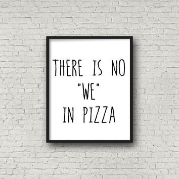 """There Is No """"We"""" In Pizza Printable Wall Art - Instant Download - Digital Print - Kitchen Art - Home Decor - Framable Prints - 8x10 - Quote"""