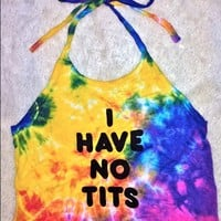 SWEET LORD O'MIGHTY! I HAVE NO TITS TIEDYE HALTER