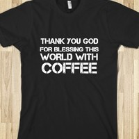 GOD BLESSED US WITH COFFEE