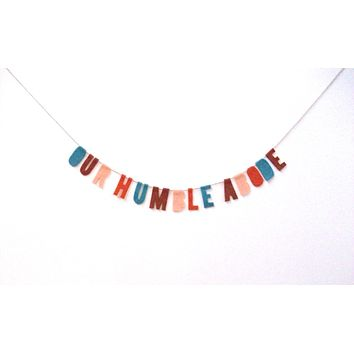 Our Humble Abode Housewarming Felt Party Banner in Multicolor