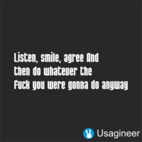 LISTEN, SMILE, AGREE AND THEN DO WHATEVER THE FUCK YOU WERE GONNA DO ANYWAY QUOTE VINYL DECAL STICKER